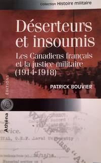 image of Déserteurs et insoumis. Les canadiens français et la justice militaire (1914-1918) (Histoire militaire)