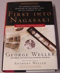 First Into Nagasaki: The Censored Eyewitness Dispatches on Post-Atomic  Japan and Its Prisoners...