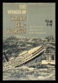THE VOYAGES OF BRIAN SEA WORTHY - An Historical Adventure of Lake Champlain by  Ralph Nading Hill - First Edition - 1971 - from W. Fraser Sandercombe and Biblio.com
