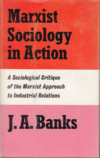 image of Marxist Sociology in Action: A Sociological Critique of the Marxist Approach to Industrial Relations