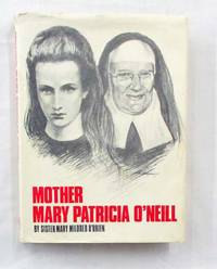 Mother Mary Patricia O'Neill. by  Sister Mary Mildred O'Brien - Hardcover - 1976 - from Adelaide Booksellers and Biblio.com