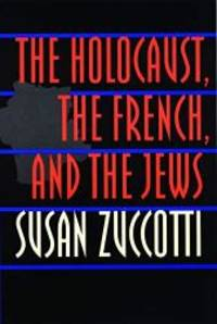 The Holocaust, the French, and the Jews by Susan Zuccotti - Paperback - 1999-07-09 - from Books Express and Biblio.co.uk