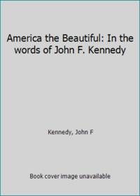 image of America the Beautiful: In the words of John F. Kennedy