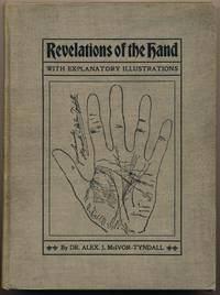 Revelations of the Hand. A Scientific Study of the Shape and Markings of the Hand, as an Index to Character, Disease and Tendencies, with Explanatory Illustrations