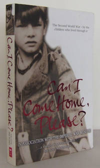 Can I Come Home, Please? : The Second World War - by the Children who lived through it