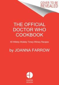 Doctor Who: the Official Cookbook : 40 Wibbly-Wobbly Timey-Wimey Recipes by Joanna Farrow - 2016
