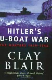 Hitler's U-boat War: The Hunters, 1939-42 v.1 (Vol 1) by Clay Blair - 2000-01-08
