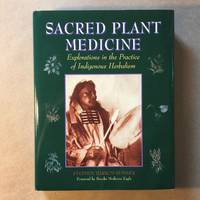 Sacred Plant Medicine: Explorations in the Practice of Indigenous Herbalism