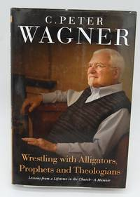 Wrestling with Alligators  Prophets and Theologians: Lessons from a Lifetime in the Church  A Memoir