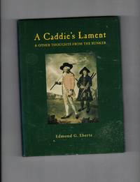 A Caddie's Lament & Other Thoughts from the Bunker by  Edmond G Eberts - Hardcover - Signed - 2001 - from Wickham Books South (SKU: 55585)