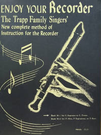 Enjoy Your Recorder:  A New, Complete Method of Instruction for the  Recorder, Including Exercises, Reviews, Trill Charts, Ornaments and  Embellishments, Duets, Trios, and Quartets