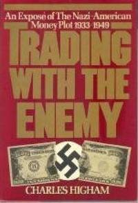 image of Trading With the Enemy: An expos? of the Nazi-American money plot, 1933-1949 by Charles Higham (1983-05-03)