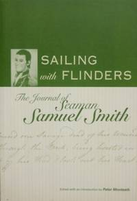 Sailing with Flinders : the journal of Seaman Samuel Smith.