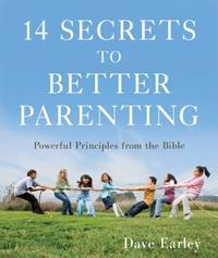 14 Secrets to Better Parenting : Powerful Principles from the Bible