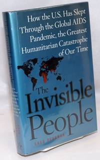 The Invisible People: how the U.S. has slept through the global AIDS pandemic, the greatest humanitarian catastrophe of our time