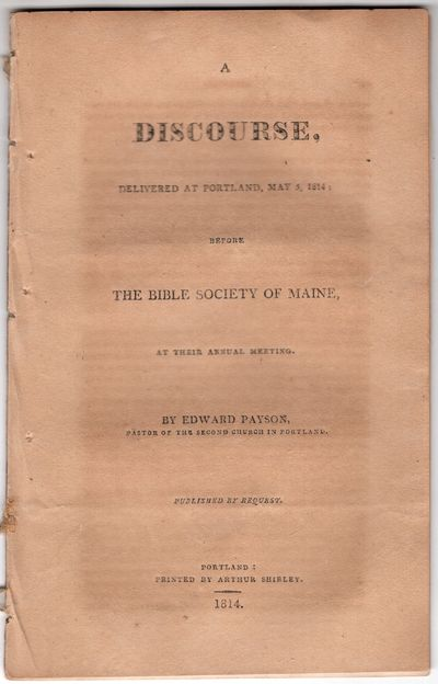 Portland: Printed by Arthur Shirley , 1814 . First Edition. Pamphlet. Good. 24p., removed. Payson (1...