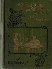Walter Gibbs, the Young Boss and Other Stories:  A Book for Boys.