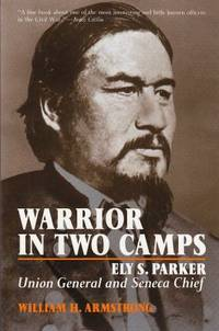 Warrior in Two Camps: Ely S. Parker, Union General and Seneca Chief (The Iroquois and Their Neighbors) by  William Armstrong - Paperback - 1978 - from ThriftBooks and Biblio.com
