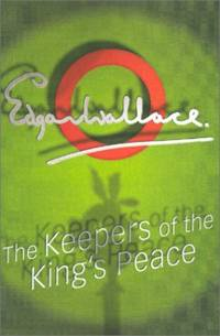 The Keepers Of The King's Peace (Commissioner Sanders) by  Edgar Wallace - Paperback - from World of Books Ltd and Biblio.com