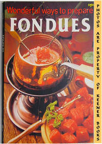 Wonderful Ways To Prepare Fondues by  Jo Ann Shirley - Paperback - Presumed First Edition - 1983 - from KEENER BOOKS (Member IOBA) and Biblio.com