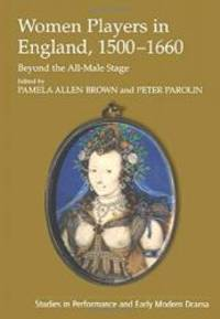 Women Players In England, 1500-1660: Beyond The All-Male Stage (STUDIES IN PERFORMANCE AND EARLY...