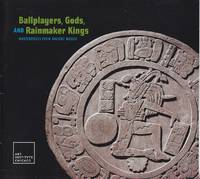 image of Ballplayers, Gods, and Rainmaker Kings.  Masterpieces from Ancient Mexico