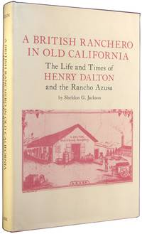 A British Ranchero in Old California: The Life and Times of Henry Dalton and the Rancho Azusa...
