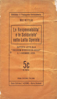 La Responsabilitá e la Solidarietá nella Lotta Operaia. Rapporto letto alla Freedom Discussion Group il 5 Dicembre 1899. Prima Edizione Italiana by  Max [ANARCHISM] [ITALIAN-AMERICAN IMPRINTS] NETTLAU - Paperback - First Edition Thus - 1913 - from Lorne Bair Rare Books and Biblio.com
