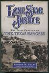 image of Lone Star Justice; The First Century of the Texas Rangers