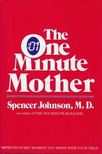 The One Minute Mother: The Quickest Way for you to Help Your Children Learn to Like Themselves and Want to Behave Themselves