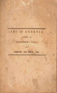 Acts of the General Assembly of the State of Georgia, Passed in Milledgeville, at an annual session in November 1864; Also, Extra session of 1865, at Macon