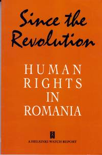 Since the Revolution: Human Rights in Romania (A Helsinki Watch Report)