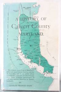 A History of Calvert County, Maryland [Inscribed Copy] by Stein, Charles Francis - 1960