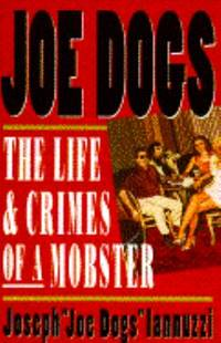 Joe Dogs : The Life and Crimes of a Mobster