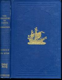 The Discovery of Tahiti / A Journal of the Second Voyage of H.M.S. Dolphin Round the World, under the Command of Captain Wallis, R.N., in the Years 1766, 1767, and 1768 / Written by her Master / George Robertson