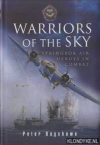 Warriors of the Sky. Springbok Air Heroes in Combat by  Peter Bagshawe - Hardcover - 2006 - from Klondyke and Biblio.co.uk