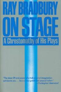 image of Ray Bradbury On Stage - A Chrestomathy of His Plays