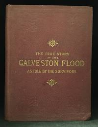 The Great Galveston Disaster; Containing a Full and Thrilling Account of the Most Appalling Calamity of Modern Times Including Vivid Descriptions of the Hurricane and Terrible Rush of Waters; Immense Destruction of Dwellings, Business Houses, Churches, and Loss of Thousands of Human Lives...
