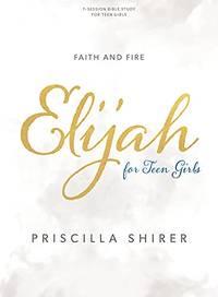Elijah - Teen Girls' Bible Study Book: Faith and Fire by Priscilla Shirer - from The Saint Bookstore (SKU: A9781087742779)