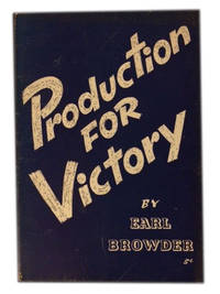 Production for Victory by  Earl Browder - Paperback - 1942 - from The Libriquarian, IOBA and Biblio.com