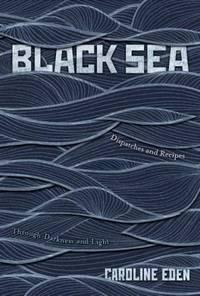 Black Sea: dispatches & recipes