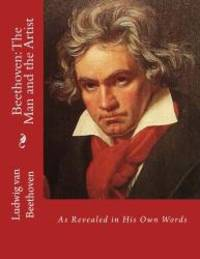 Beethoven: The Man and the Artist: As Revealed in His Own Words by Ludwig van Beethoven - Paperback - 2015-03-30 - from Books Express and Biblio.com