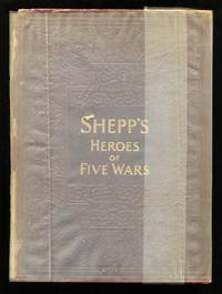 image of Shepp's Heroes of Five Wars : Which Embraces the Principal Events of American History Since the Battle of Lexington, 1775 ... to the Suppression of the Philippine Insurrection, April 1, 1899
