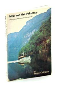 Mac and the Princess: The Story of Princess Louisa Inlet and James F. MacDonald by  Bruce Calhoun - Paperback - First Edition - 1976 - from RareNonFiction.com and Biblio.com