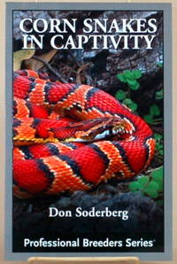CORN SNAKES IN CAPTIVITY Professional Breeders Series by  Don Soderberg - Paperback - Presumed 1st edition - 2006 - from Gravelly Run Antiquarians (SKU: 38978)