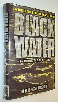 Black Water: By Strength and by Guile: A Life in the Special Boat Service