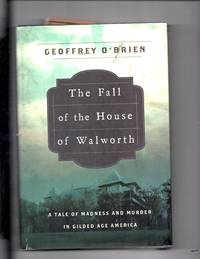 The Fall of the House of Walworth : A Tale of Madness and Murder in Gilded Age America
