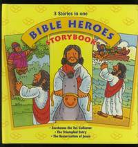 Bible Heroes Storybook: Zacchaeus the Tax Collector, The Triumphal Entry, and The Resurrection of Jesus