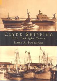 Clyde Shipping: the Twilight Years by  James A Pottinger - Hardcover - Reprint - 2004 - from Dereks Transport Books and Biblio.com