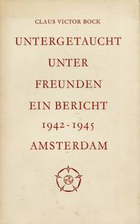 Untergetaucht unter Freunden, Ein Bericht 1942-1945 Amsterdam [Hidden Among Friends, A Memoir]